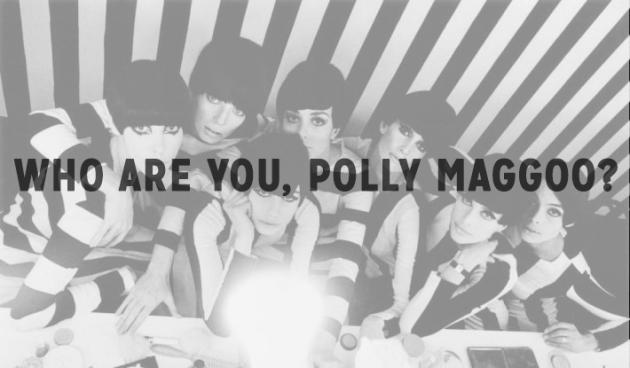 Who Are You, Polly Maggoo1